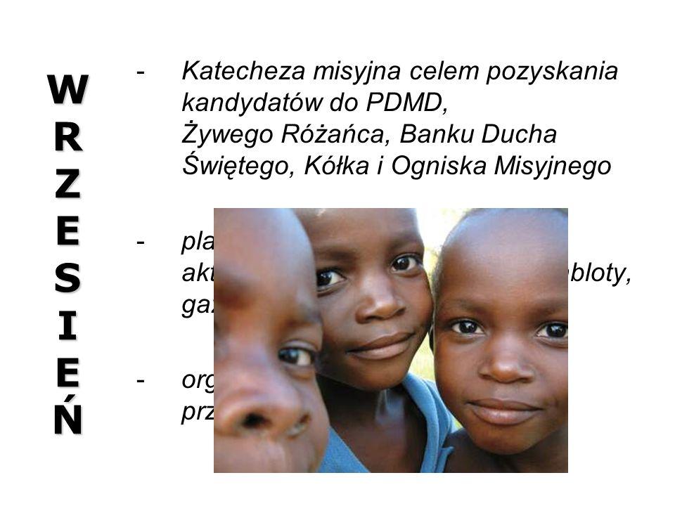 WRZESIEŃWRZESIEŃWRZESIEŃWRZESIEŃ Katecheza misyjna celem pozyskania kandydatów do PDMD, Żywego Różańca, Banku Ducha Świętego, Kółka i Ogniska Misyjne
