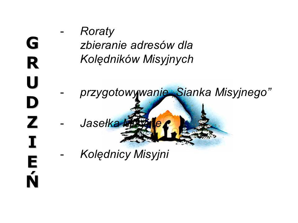 GRUDZIEŃGRUDZIEŃGRUDZIEŃGRUDZIEŃ Roraty zbieranie adresów dla Kolędników Misyjnych przygotowywanie Sianka Misyjnego Jasełka Misyjne Kolędnicy Misy