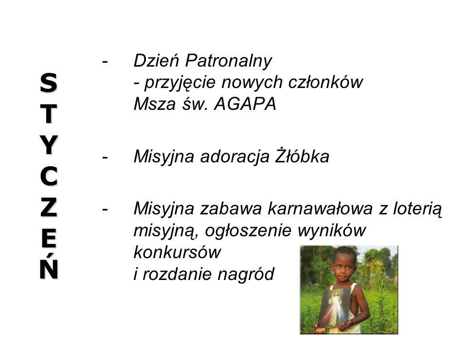 STYCZEŃSTYCZEŃSTYCZEŃSTYCZEŃ Dzień Patronalny - przyjęcie nowych członków Msza św. AGAPA Misyjna adoracja Żłóbka Misyjna zabawa karnawałowa z loter