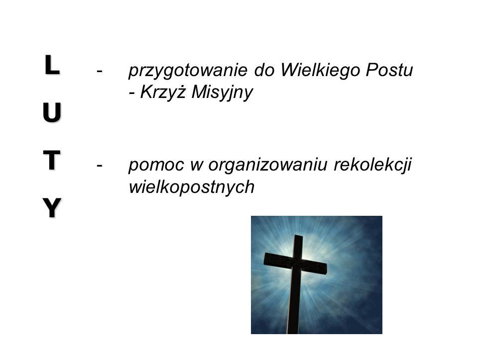 LUTYLUTYLUTYLUTY przygotowanie do Wielkiego Postu - Krzyż Misyjny pomoc w organizowaniu rekolekcji wielkopostnych