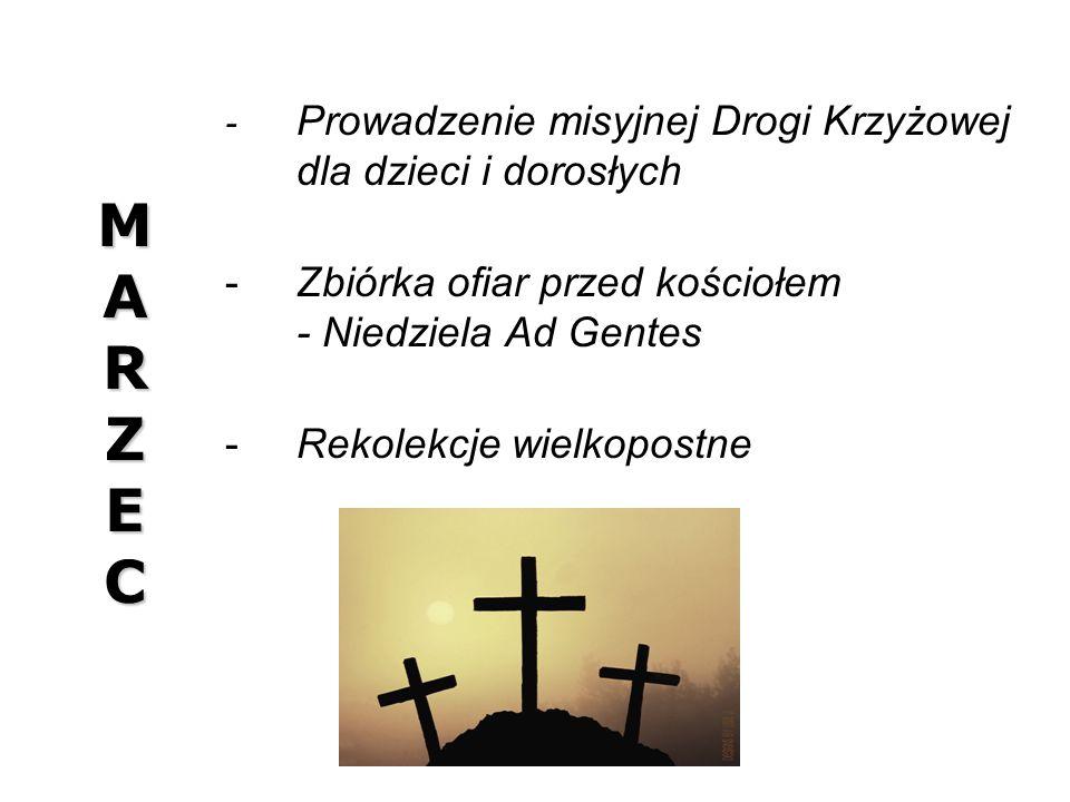 MARZECMARZECMARZECMARZEC - Prowadzenie misyjnej Drogi Krzyżowej dla dzieci i dorosłych Zbiórka ofiar przed kościołem - Niedziela Ad Gentes Rekolekcj
