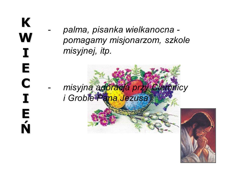 KWIECIEŃKWIECIEŃKWIECIEŃKWIECIEŃ palma, pisanka wielkanocna - pomagamy misjonarzom, szkole misyjnej, itp. misyjna adoracja przy Ciemnicy i Grobie Pa