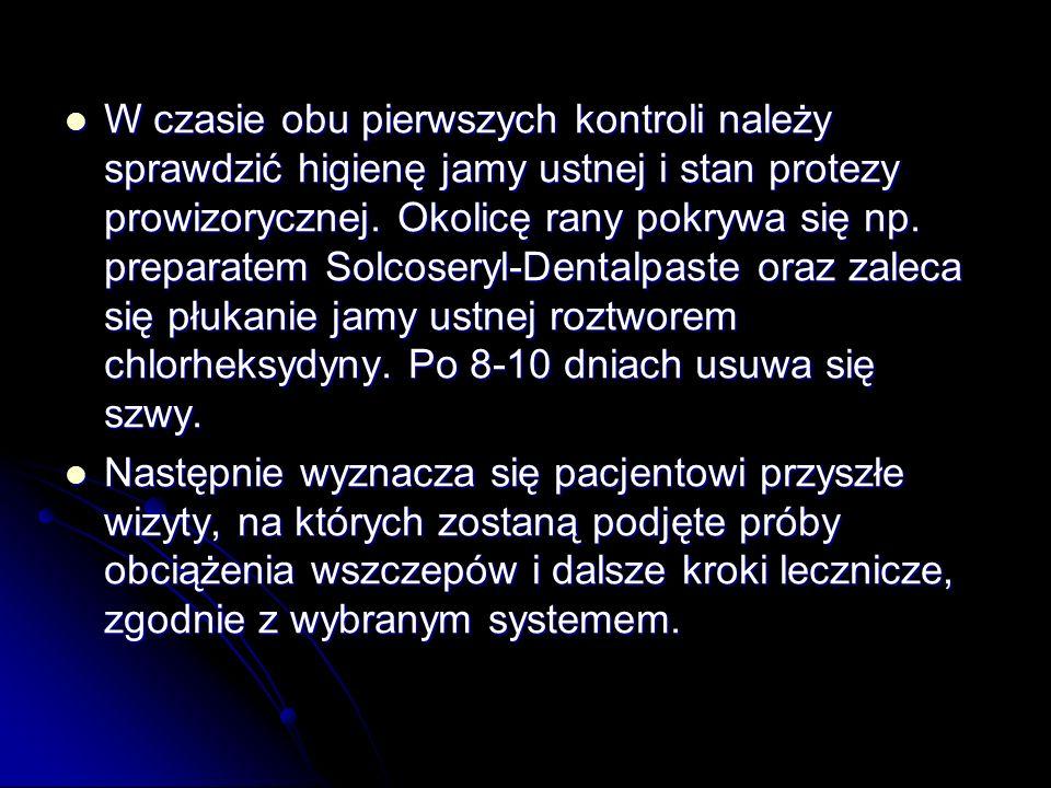 W czasie obu pierwszych kontroli należy sprawdzić higienę jamy ustnej i stan protezy prowizorycznej. Okolicę rany pokrywa się np. preparatem Solcosery