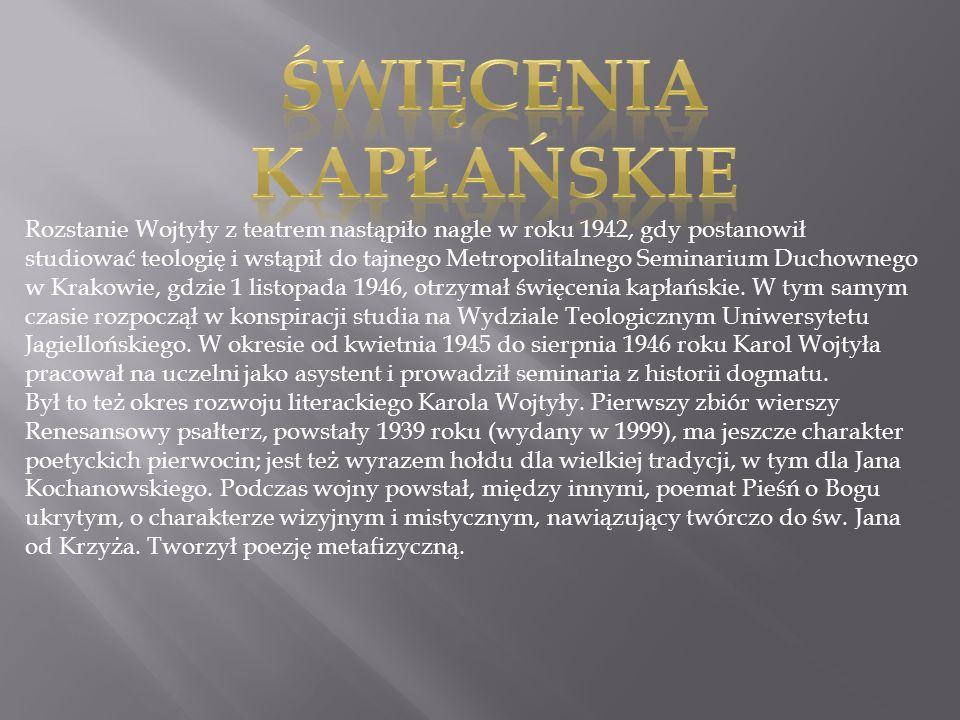 Rozstanie Wojtyły z teatrem nastąpiło nagle w roku 1942, gdy postanowił studiować teologię i wstąpił do tajnego Metropolitalnego Seminarium Duchownego