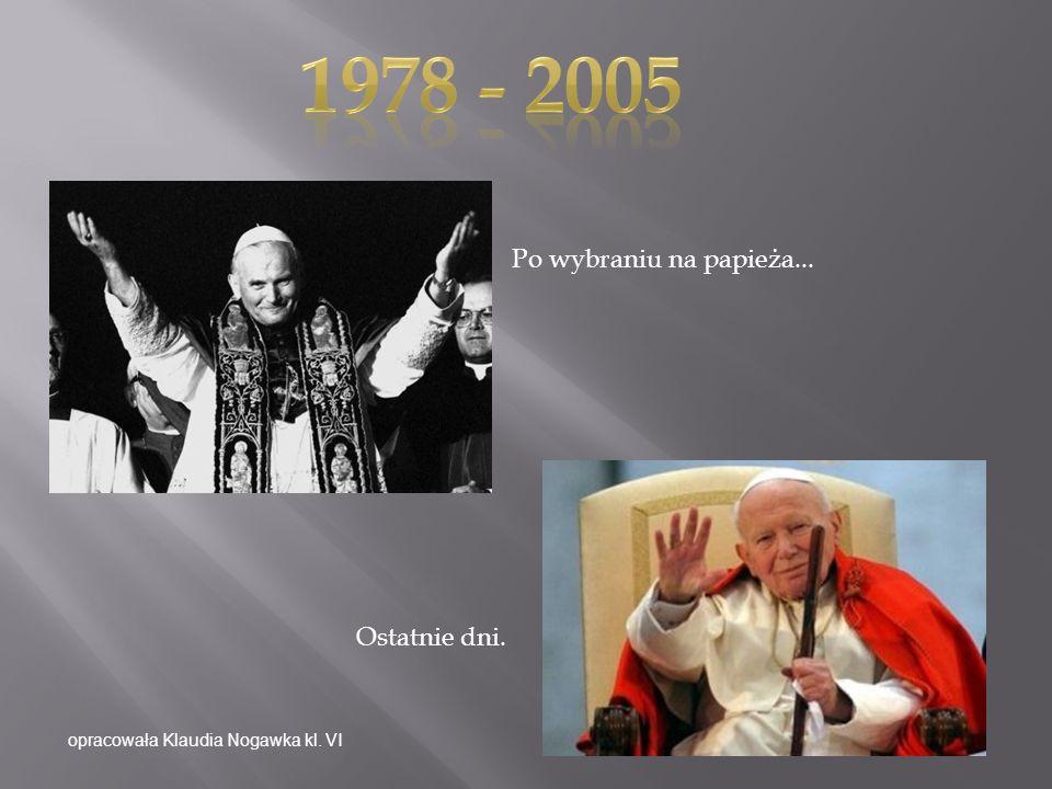 Po wybraniu na papieża... Ostatnie dni. opracowała Klaudia Nogawka kl. VI