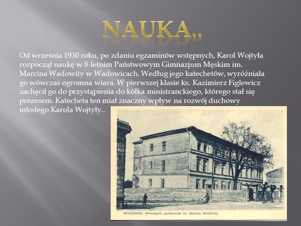 14 maja 1938 Karol Wojtyła zakończył naukę w gimnazjum otrzymując świadectwo maturalne z oceną celującą, która umożliwiała podjęcie studiów na większości uczelni bez egzaminów wstępnych.