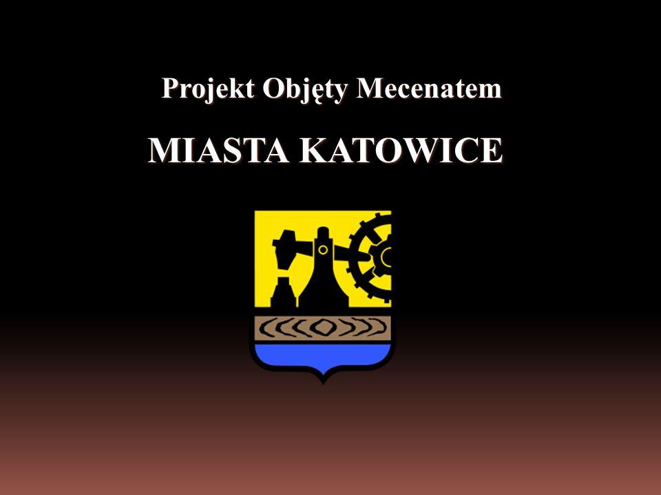 Projekt Objęty Mecenatem Projekt Objęty Mecenatem MIASTA KATOWICE MIASTA KATOWICE