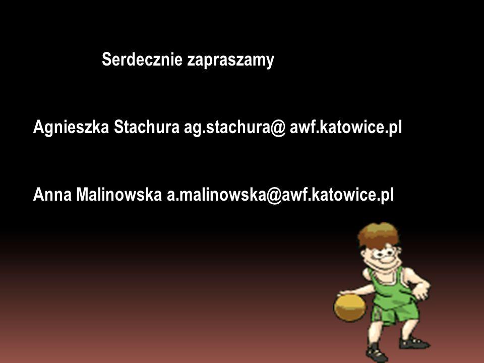 Serdecznie zapraszamy Serdecznie zapraszamy Agnieszka Stachura ag.stachura@ awf.katowice.pl Anna Malinowska a.malinowska@awf.katowice.pl