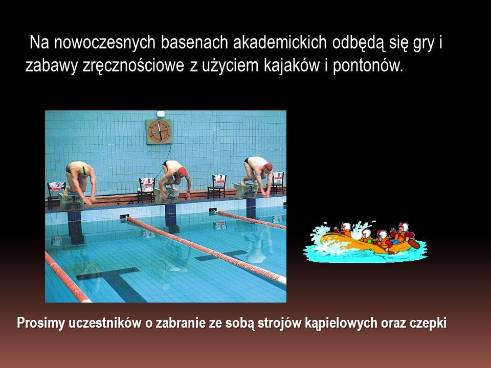 Na nowoczesnych basenach akademickich odbędą się gry i zabawy zręcznościowe z użyciem kajaków i pontonów. Prosimy uczestników o zabranie ze sobą stroj