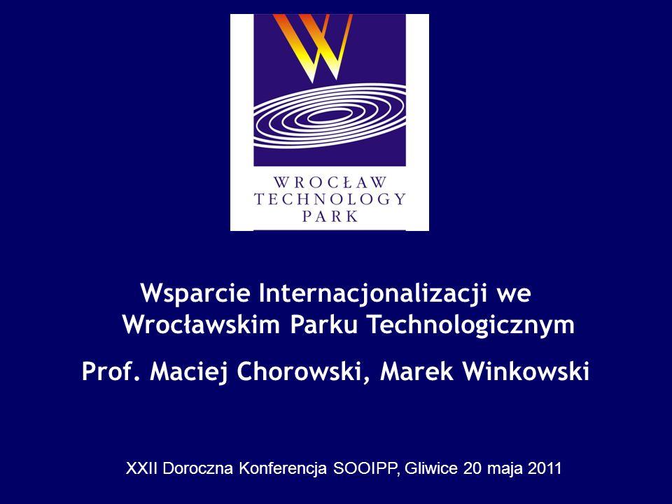 Wsparcie Internacjonalizacji we Wrocławskim Parku Technologicznym Prof. Maciej Chorowski, Marek Winkowski XXII Doroczna Konferencja SOOIPP, Gliwice 20