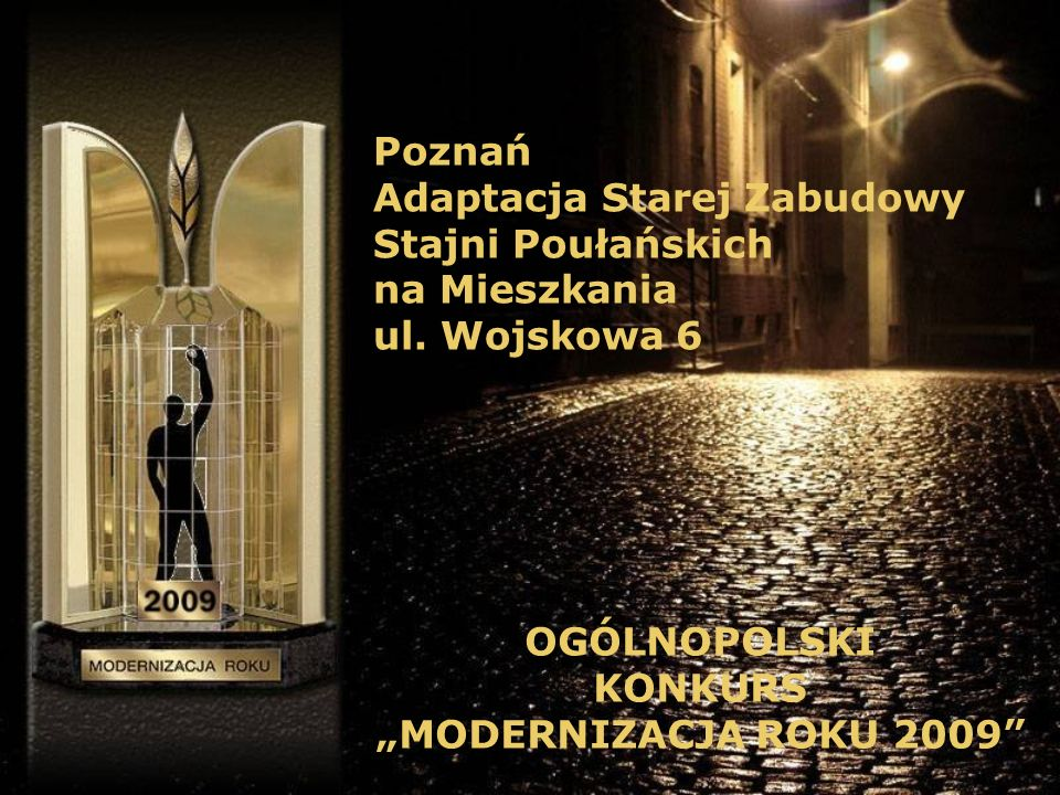 Wyróżnienie MODERNIZACJA ROKU 2009 w kategorii: Obiekty Mieszkalne OGÓLNOPOLSKI KONKURS MODERNIZACJA ROKU 2009