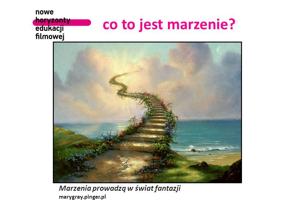 co to jest marzenie? Marzenia prowadzą w świat fantazji marygray.pinger.pl