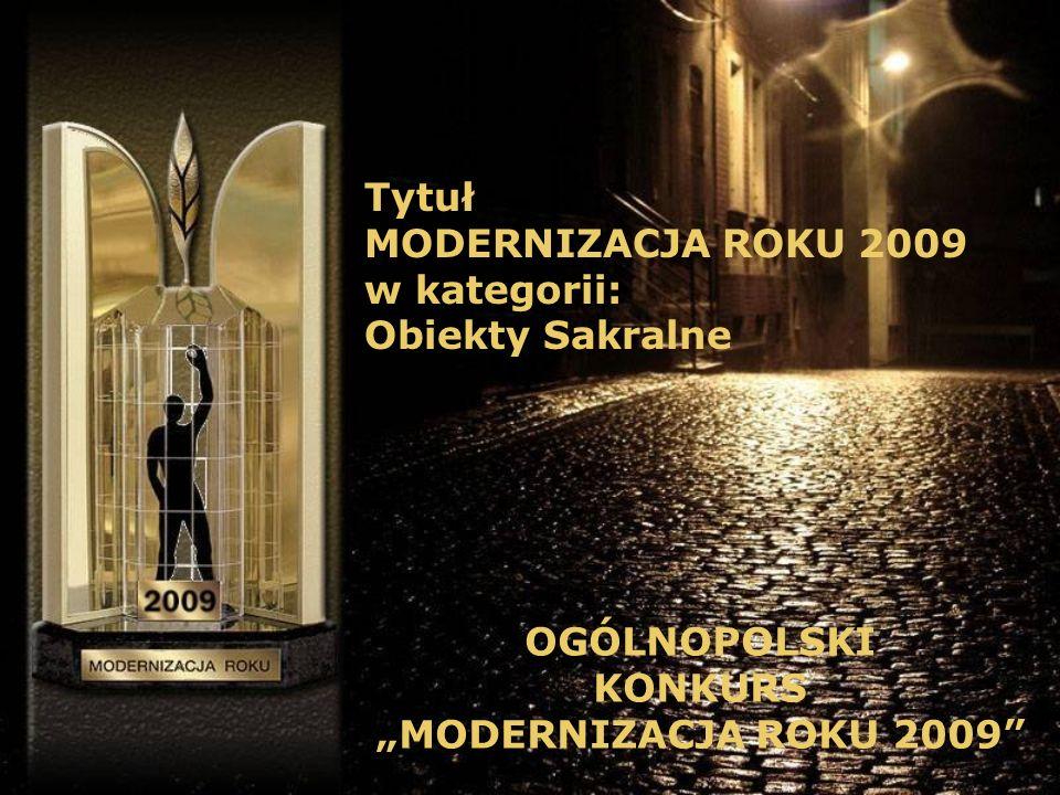 Tytuł MODERNIZACJA ROKU 2009 w kategorii: Obiekty Sakralne OGÓLNOPOLSKI KONKURS MODERNIZACJA ROKU 2009