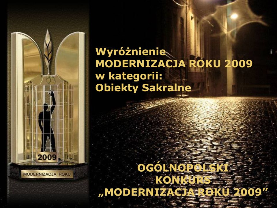 Wyróżnienie MODERNIZACJA ROKU 2009 w kategorii: Obiekty Sakralne OGÓLNOPOLSKI KONKURS MODERNIZACJA ROKU 2009