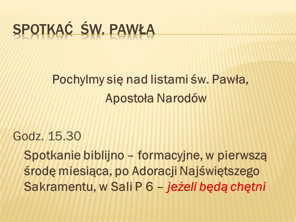 Pochylmy się nad listami św. Pawła, Apostoła Narodów Godz. 15.30 Spotkanie biblijno – formacyjne, w pierwszą środę miesiąca, po Adoracji Najświętszego