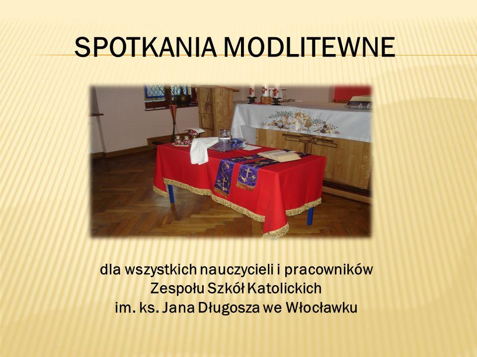 SPOTKANIA MODLITEWNE dla wszystkich nauczycieli i pracowników Zespołu Szkół Katolickich im. ks. Jana Długosza we Włocławku