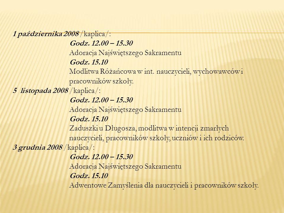 1 października 2008 /kaplica/: Godz. 12.00 – 15.30 Adoracja Najświętszego Sakramentu Godz. 15.10 Modlitwa Różańcowa w int. nauczycieli, wychowawców i