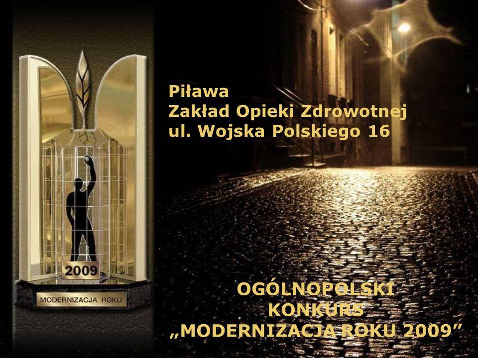 Piława Zakład Opieki Zdrowotnej ul. Wojska Polskiego 16 OGÓLNOPOLSKI KONKURS MODERNIZACJA ROKU 2009