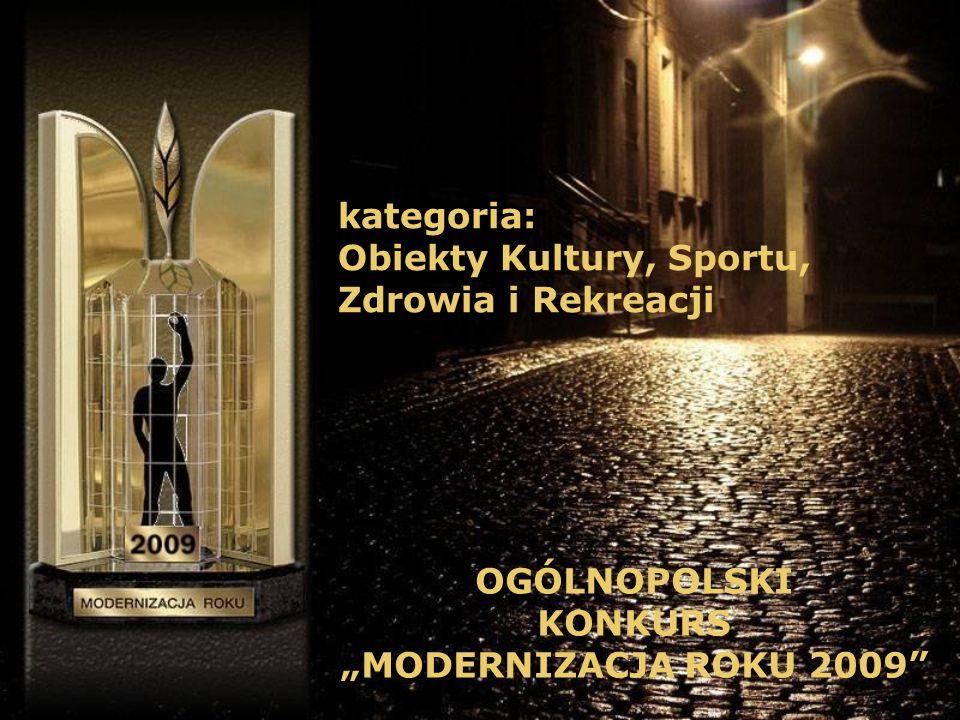 kategoria: Obiekty Kultury, Sportu, Zdrowia i Rekreacji OGÓLNOPOLSKI KONKURS MODERNIZACJA ROKU 2009