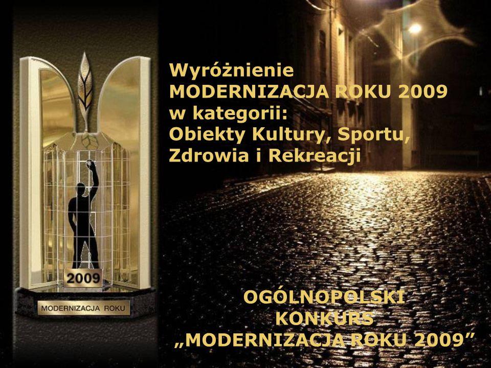OGÓLNOPOLSKI KONKURS MODERNIZACJA ROKU 2009 Wyróżnienie MODERNIZACJA ROKU 2009 w kategorii: Obiekty Kultury, Sportu, Zdrowia i Rekreacji
