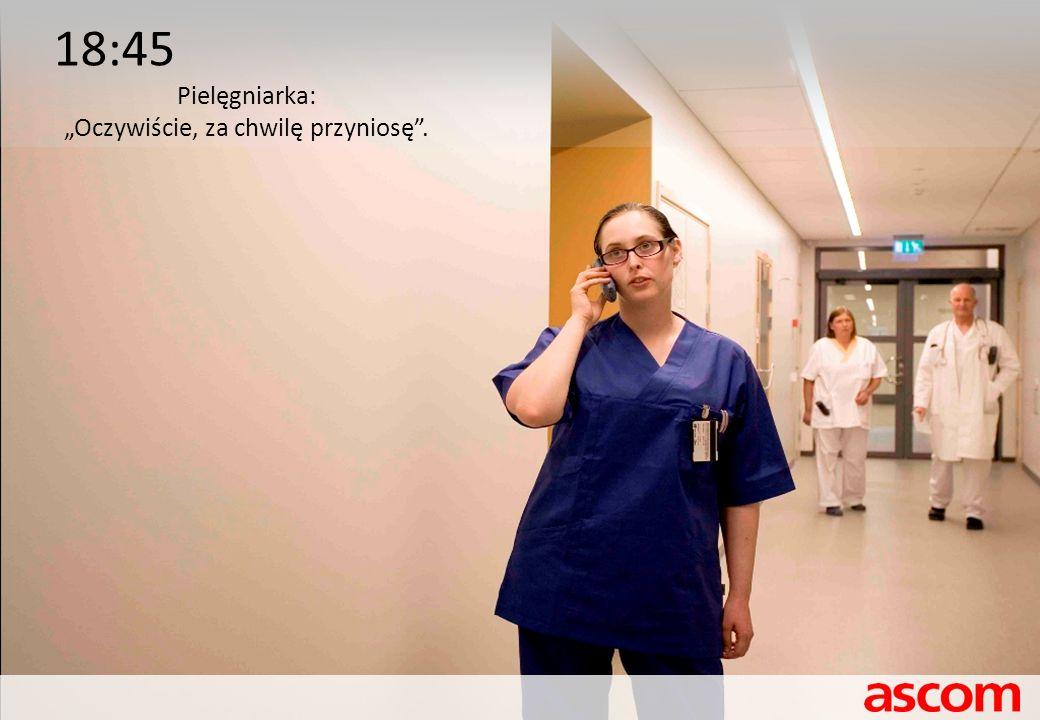 18:45 Pielęgniarka: Oczywiście, za chwilę przyniosę.