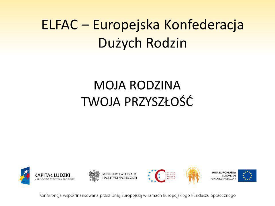 ELFAC – Europejska Konfederacja Dużych Rodzin MOJA RODZINA TWOJA PRZYSZŁOŚĆ