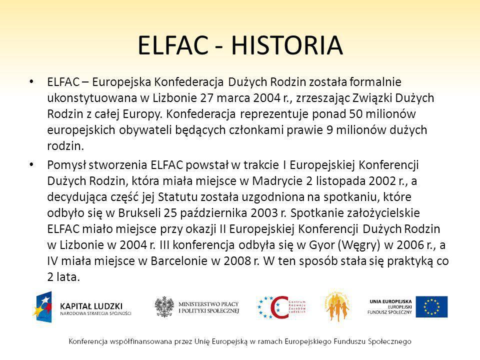 ELFAC - HISTORIA ELFAC – Europejska Konfederacja Dużych Rodzin została formalnie ukonstytuowana w Lizbonie 27 marca 2004 r., zrzeszając Związki Dużych