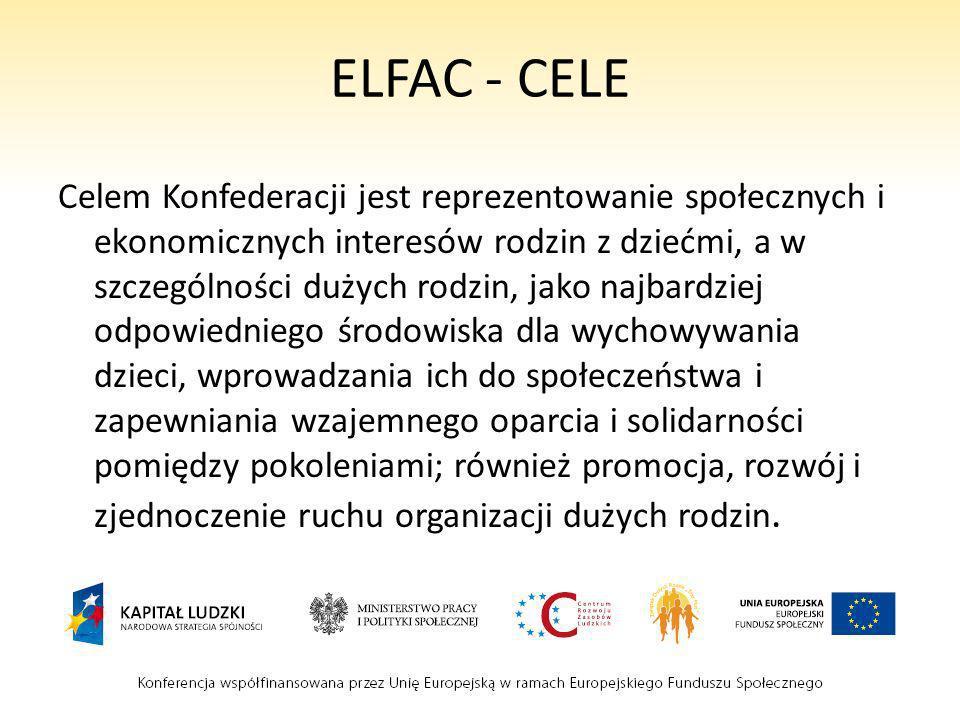 ELFAC - CELE Celem Konfederacji jest reprezentowanie społecznych i ekonomicznych interesów rodzin z dziećmi, a w szczególności dużych rodzin, jako naj