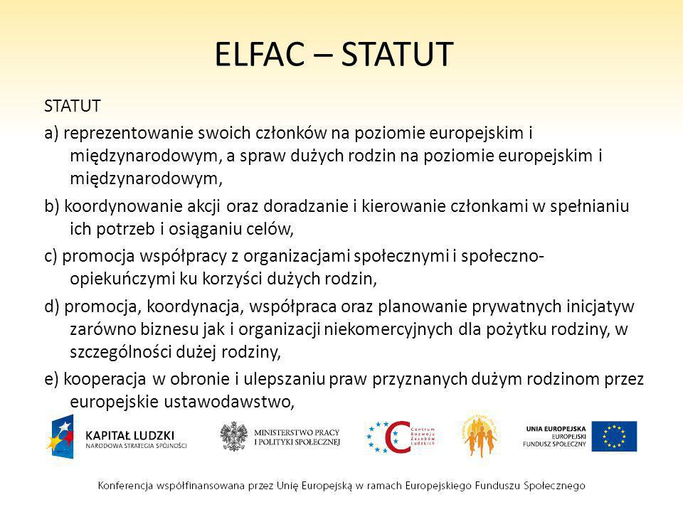 ELFAC – STATUT STATUT a) reprezentowanie swoich członków na poziomie europejskim i międzynarodowym, a spraw dużych rodzin na poziomie europejskim i mi