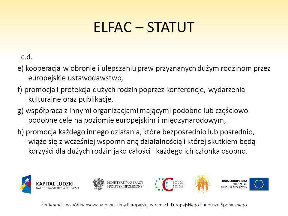 ELFAC – STATUT c.d. e) kooperacja w obronie i ulepszaniu praw przyznanych dużym rodzinom przez europejskie ustawodawstwo, f) promocja i protekcja duży