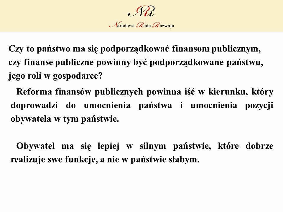 Czy to państwo ma się podporządkować finansom publicznym, czy finanse publiczne powinny być podporządkowane państwu, jego roli w gospodarce? Reforma f