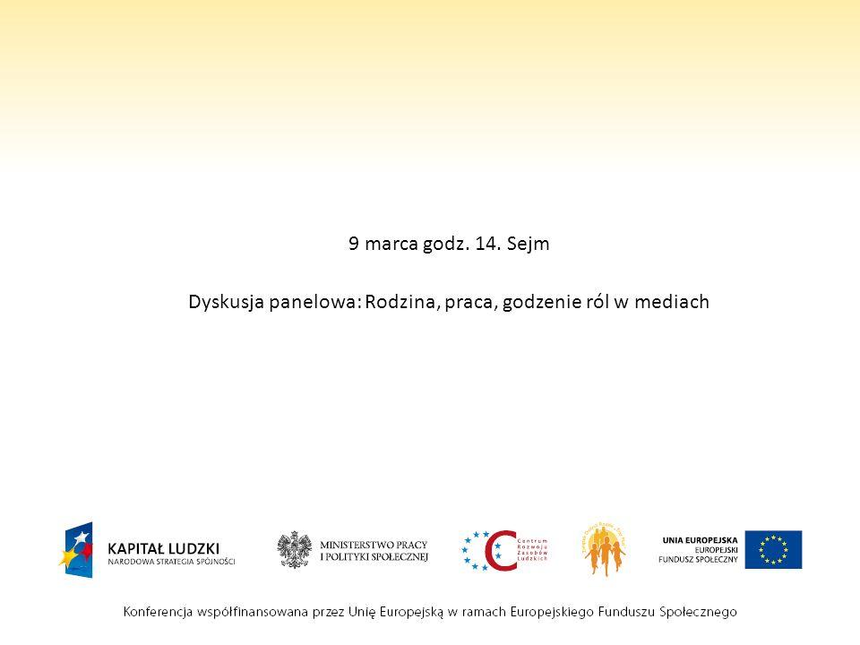 9 marca godz. 14. Sejm Dyskusja panelowa: Rodzina, praca, godzenie ról w mediach
