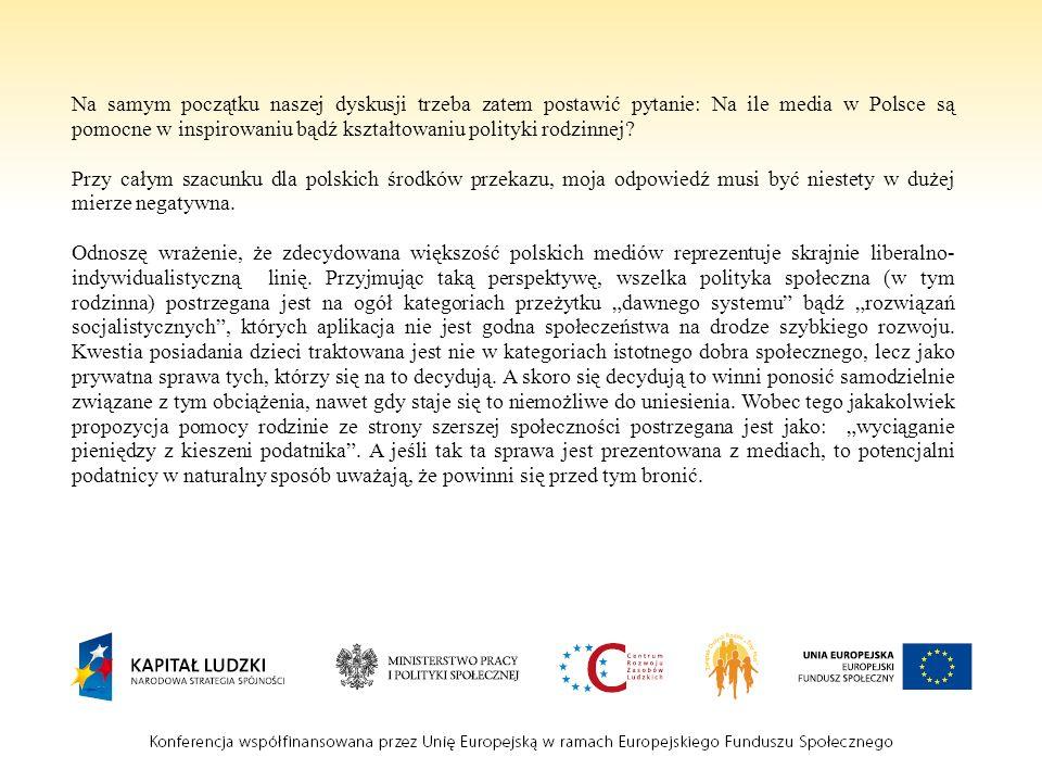 Na samym początku naszej dyskusji trzeba zatem postawić pytanie: Na ile media w Polsce są pomocne w inspirowaniu bądź kształtowaniu polityki rodzinnej.