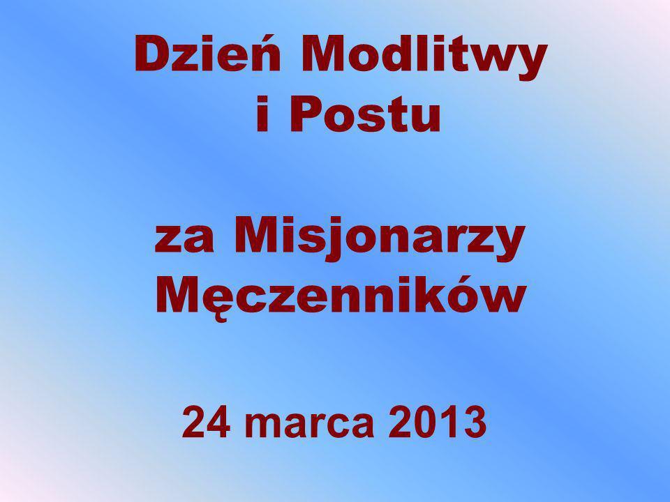 24 marca 2013 Dzień Modlitwy i Postu za Misjonarzy Męczenników