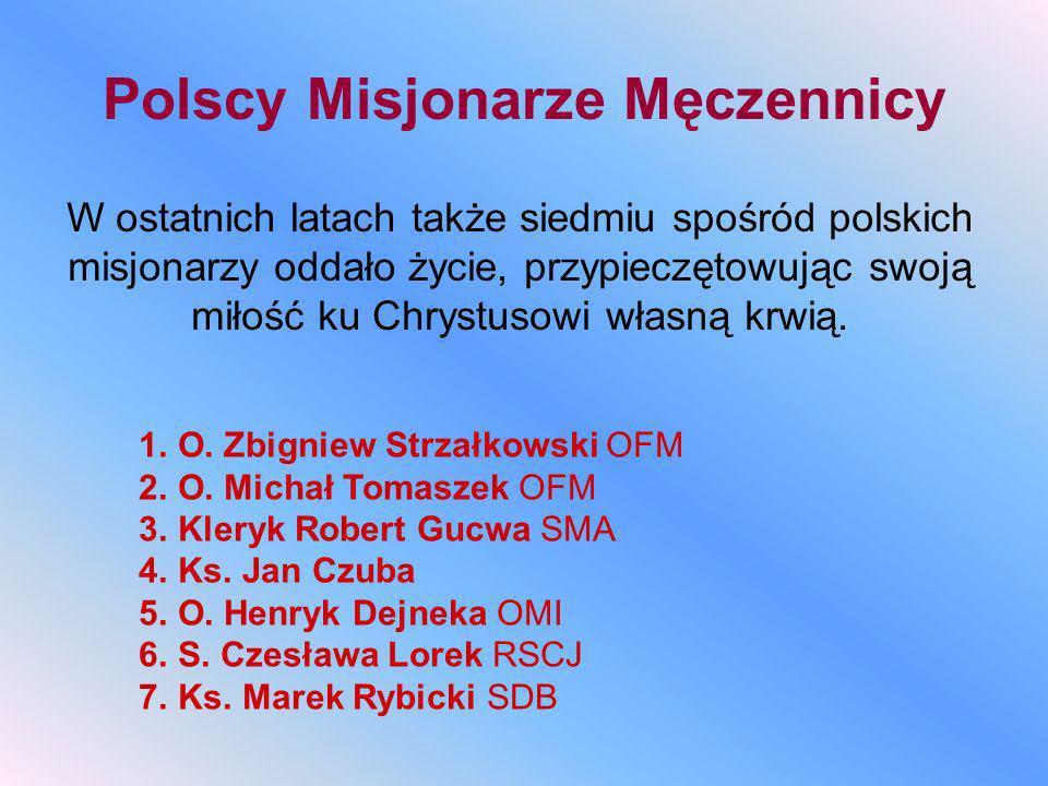 Polscy Misjonarze Męczennicy W ostatnich latach także siedmiu spośród polskich misjonarzy oddało życie, przypieczętowując swoją miłość ku Chrystusowi