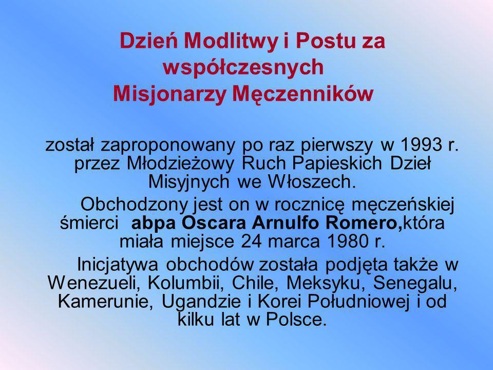 Dzień Modlitwy i Postu za współczesnych Misjonarzy Męczenników został zaproponowany po raz pierwszy w 1993 r. przez Młodzieżowy Ruch Papieskich Dzieł