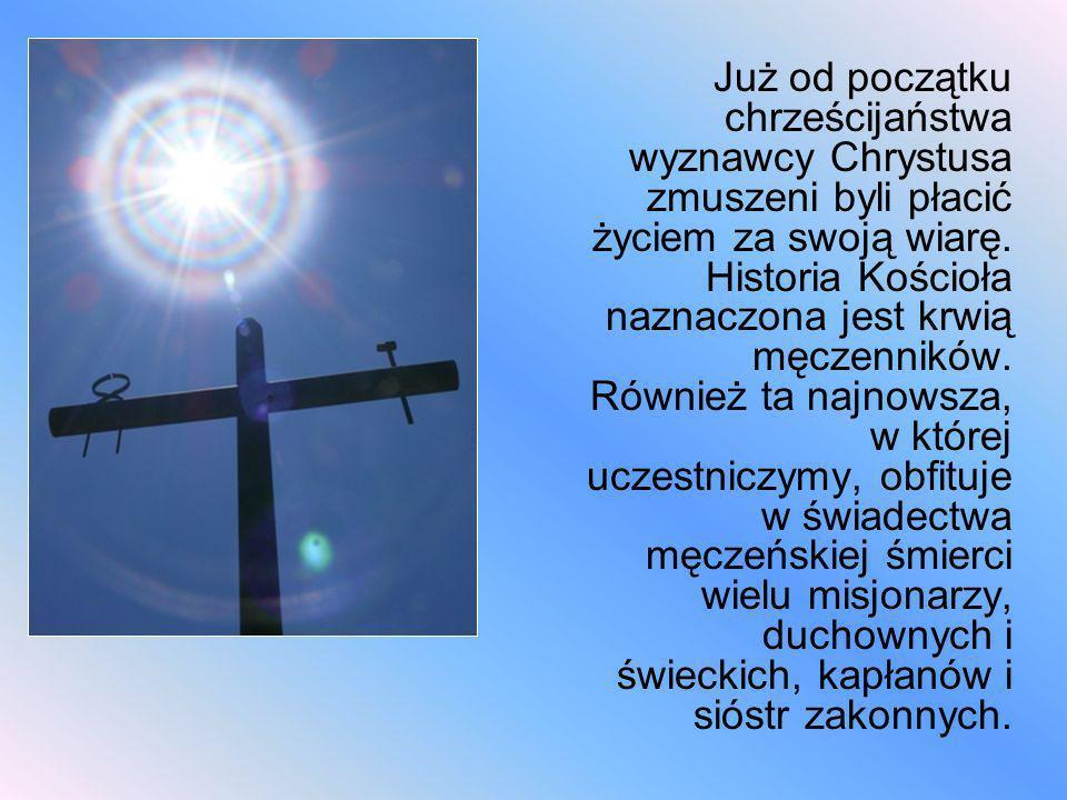 Już od początku chrześcijaństwa wyznawcy Chrystusa zmuszeni byli płacić życiem za swoją wiarę. Historia Kościoła naznaczona jest krwią męczenników. Ró