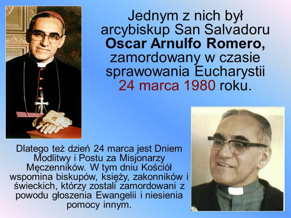 Jednym z nich był arcybiskup San Salvadoru Oscar Arnulfo Romero, zamordowany w czasie sprawowania Eucharystii 24 marca 1980 roku. Dlatego też dzień 24