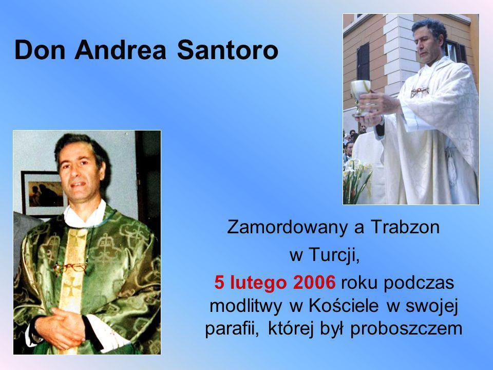 Don Andrea Santoro Zamordowany a Trabzon w Turcji, 5 lutego 2006 roku podczas modlitwy w Kościele w swojej parafii, której był proboszczem