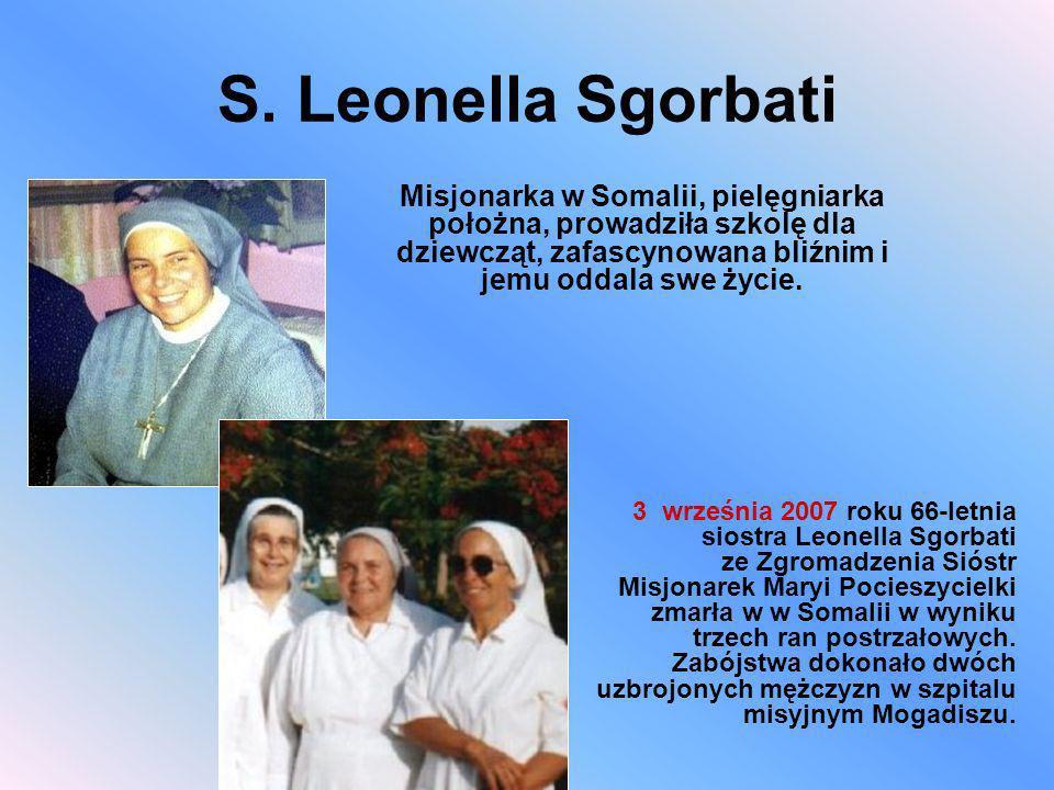 S. Leonella Sgorbati 3 września 2007 roku 66-letnia siostra Leonella Sgorbati ze Zgromadzenia Sióstr Misjonarek Maryi Pocieszycielki zmarła w w Somali