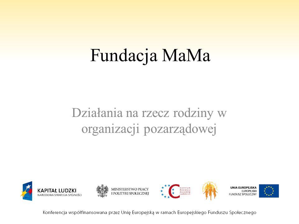 Fundacja MaMa Działania na rzecz rodziny w organizacji pozarządowej