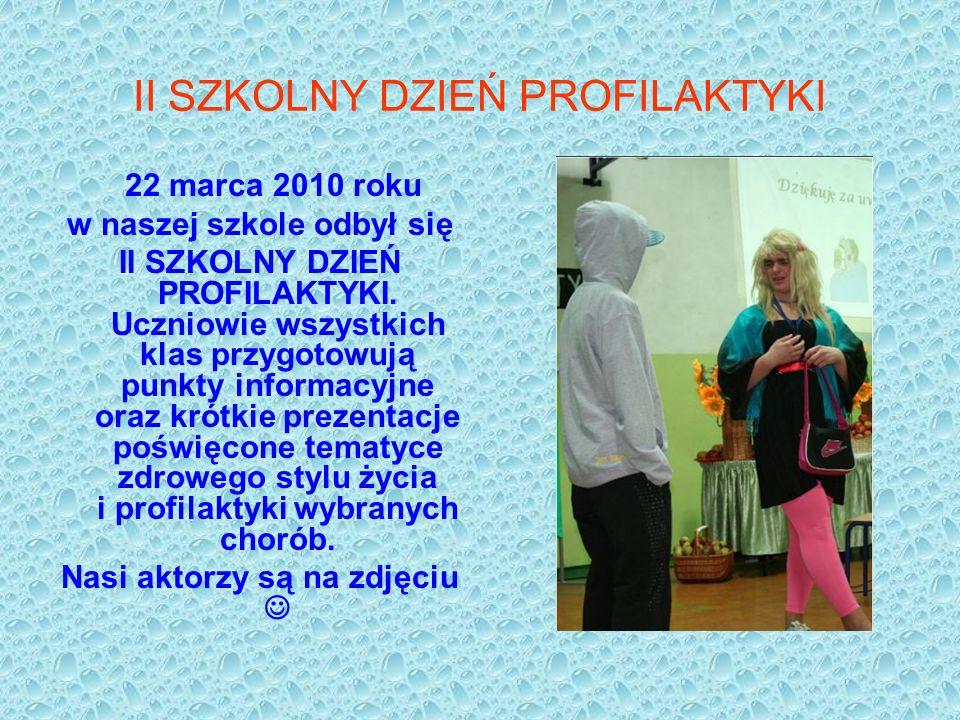 II SZKOLNY DZIEŃ PROFILAKTYKI 22 marca 2010 roku w naszej szkole odbył się II SZKOLNY DZIEŃ PROFILAKTYKI. Uczniowie wszystkich klas przygotowują punkt