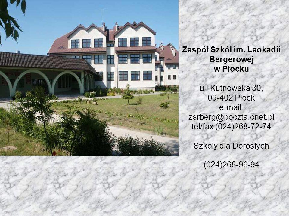 Zespół Szkół im. Leokadii Bergerowej w Płocku ul. Kutnowska 30, 09-402 Płock e-mail: zsrberg@poczta.onet.pl tel/fax (024)268-72-74 Szkoły dla Dorosłyc