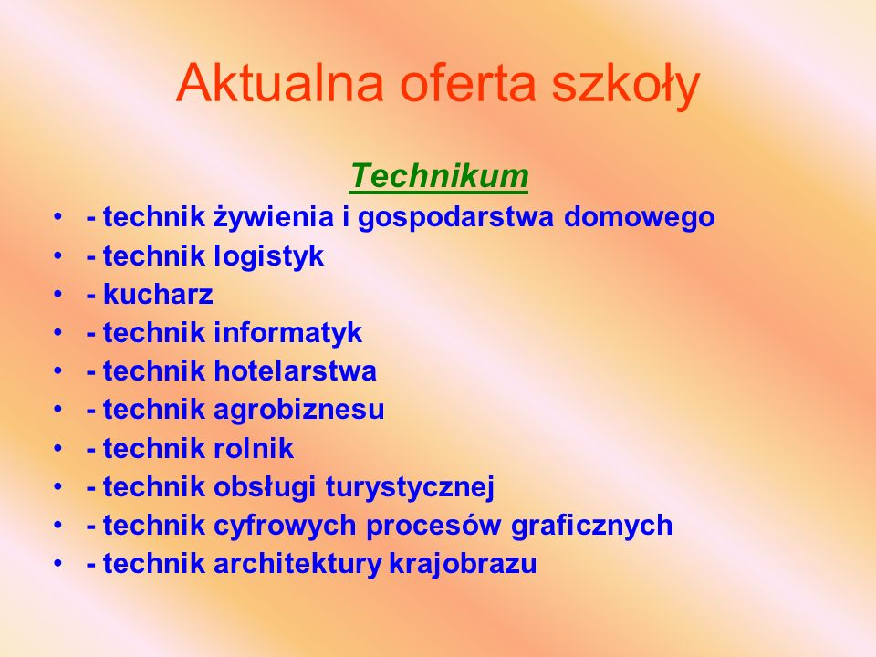 Aktualna oferta szkoły Technikum - technik żywienia i gospodarstwa domowego - technik logistyk - kucharz - technik informatyk - technik hotelarstwa -