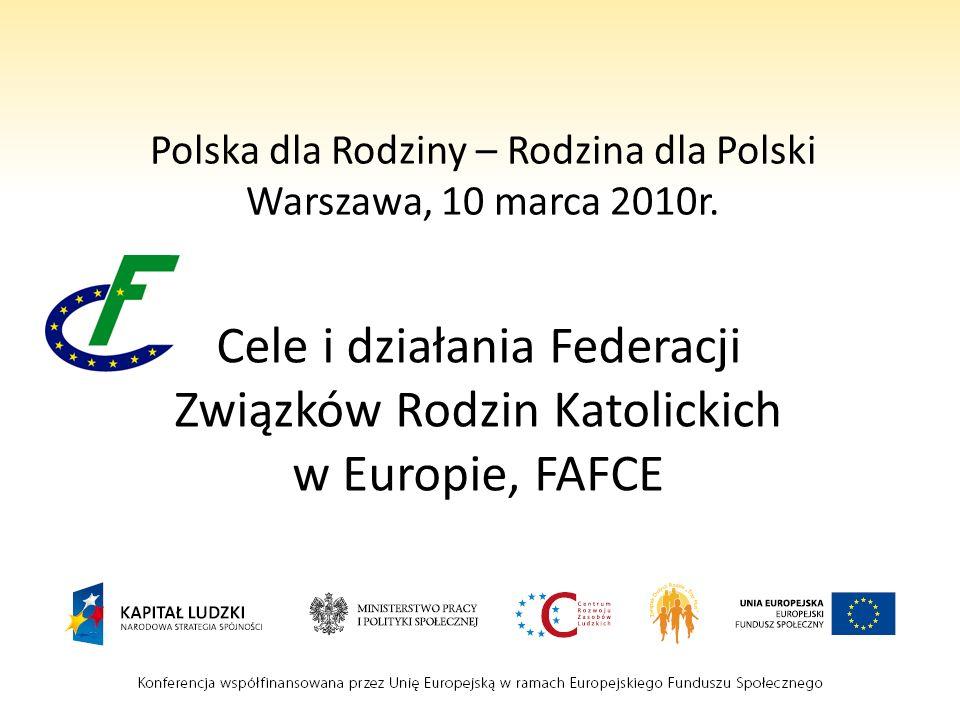 Polska dla Rodziny – Rodzina dla Polski Warszawa, 10 marca 2010r. Cele i działania Federacji Związków Rodzin Katolickich w Europie, FAFCE