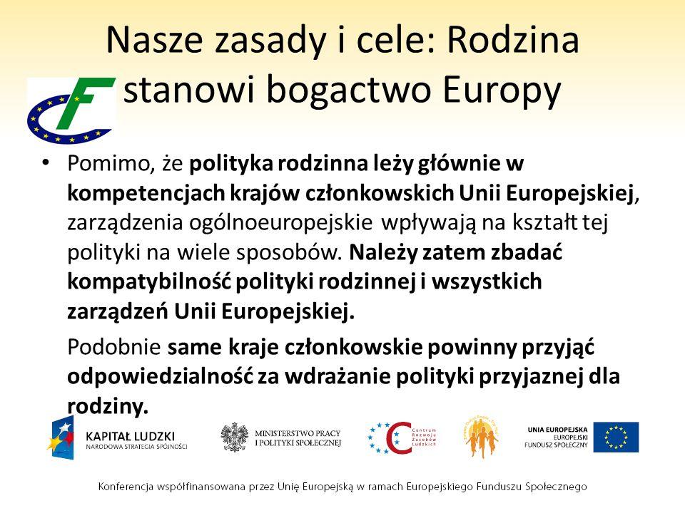Nasze zasady i cele: Rodzina stanowi bogactwo Europy Pomimo, że polityka rodzinna leży głównie w kompetencjach krajów członkowskich Unii Europejskiej, zarządzenia ogólnoeuropejskie wpływają na kształt tej polityki na wiele sposobów.