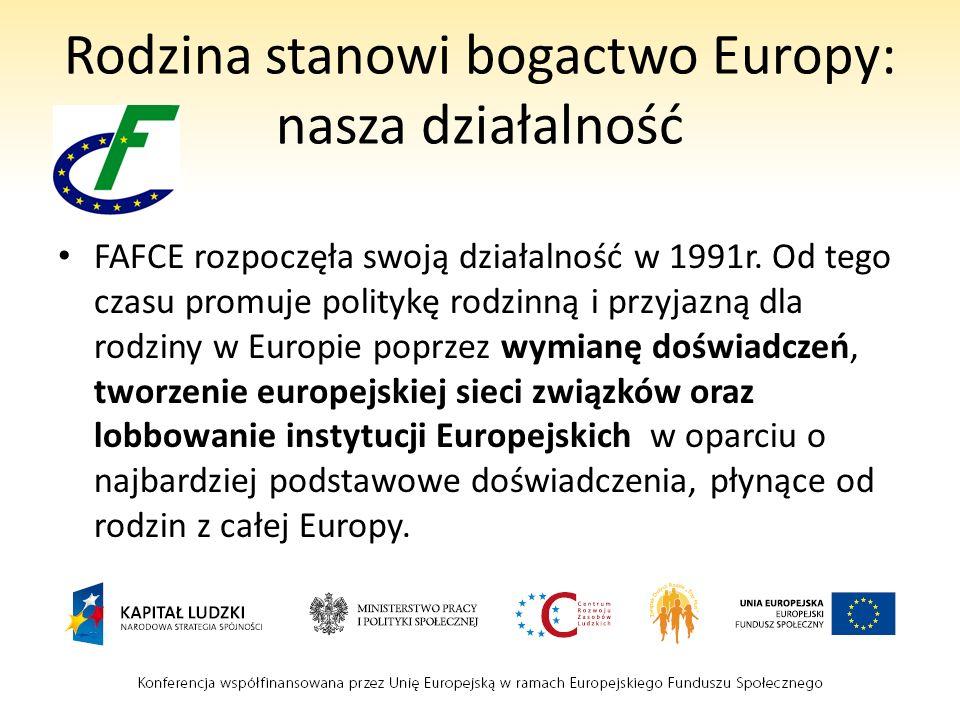 Rodzina stanowi bogactwo Europy: nasza działalność FAFCE rozpoczęła swoją działalność w 1991r. Od tego czasu promuje politykę rodzinną i przyjazną dla