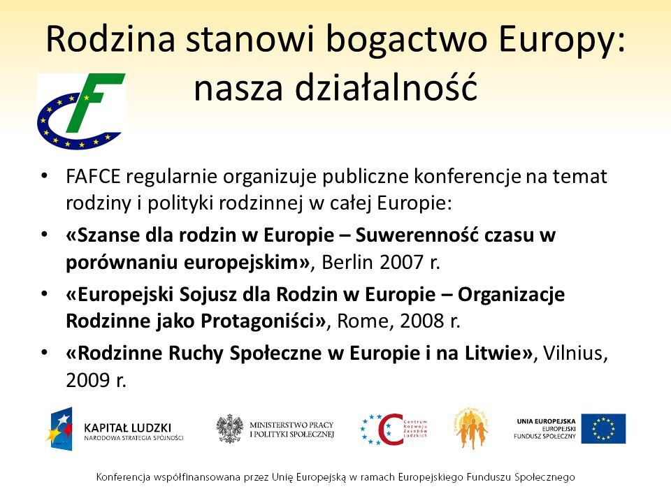Rodzina stanowi bogactwo Europy: nasza działalność FAFCE regularnie organizuje publiczne konferencje na temat rodziny i polityki rodzinnej w całej Europie: «Szanse dla rodzin w Europie – Suwerenność czasu w porównaniu europejskim», Berlin 2007 r.