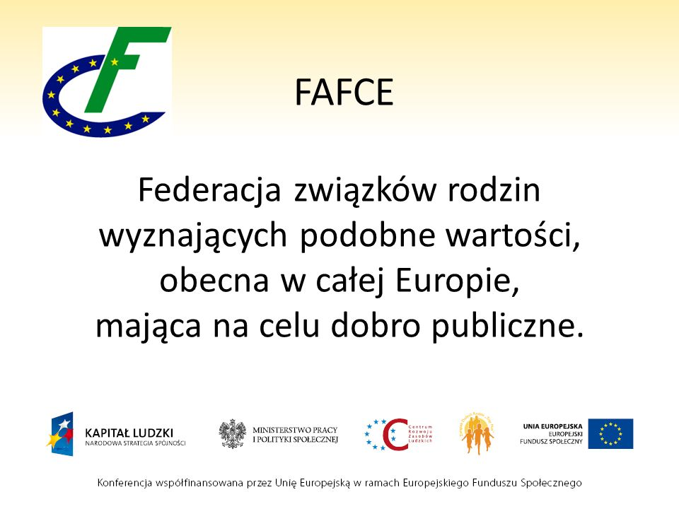 FAFCE Federacja związków rodzin wyznających podobne wartości, obecna w całej Europie, mająca na celu dobro publiczne.