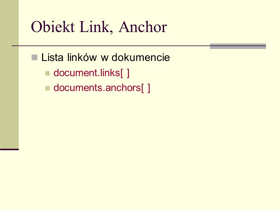 Obiekt Link, Anchor Lista linków w dokumencie document.links[ ] documents.anchors[ ]